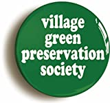 VILLAGE GREEN PRESERVATION SOCIETY BADGE BUTTON PIN (Size is 1inch/25mm diameter)