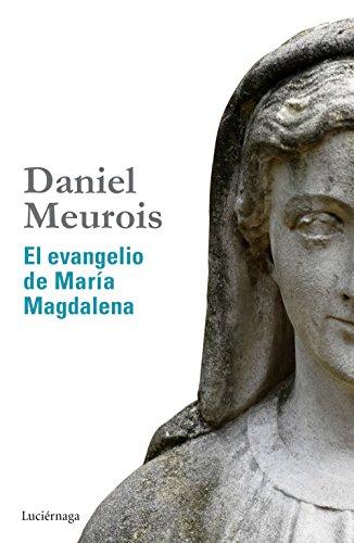 El evangelio de María Magdalena (BIBLIOTECA MEUROIS-GIVAUDAN) por Daniel Meurois