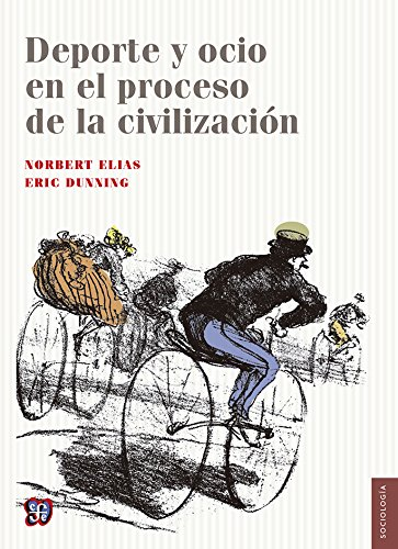 DePorte y Ocio en el Proceso de la Civilizacin = Sport and Leisure in the Processes of Civilization (Seccion De Obras De Sociologia) por Norbert Elias