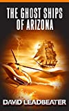 The Ghost Ships of Arizona (Matt Drake Book 11) by David Leadbeater