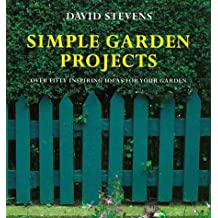 Simple Garden Projects: Over Fifty Inspiring Ideas for Your Garden: Original Designs to Build in Your Garden