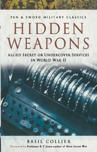 Hidden Weapons: Allied Secret and Undercover Services in World War II (Pen and Sword Military Classics) por Basil Collier
