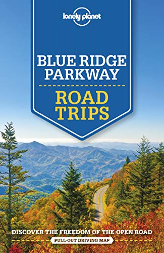 Lonely Planet Blue Ridge Parkway Road Trips (Lonely Planet Travel Guide)
