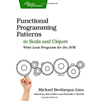 Functional Programming Patterns in Scala and Clojure: Write Lean Programs for the JVM 1st edition by Bevilacqua-Linn, Michael (2013) Paperback