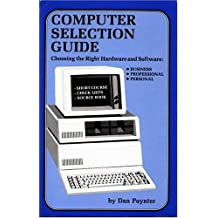 Computer selection guide: Choosing the right hardware and software : business--professional--personal
