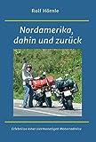 Nordamerika, dahin und zurück: Erlebnisse einer viermonatigen Motorradreise