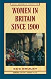 Women in Britain since 1900 (Social History in Perspective)