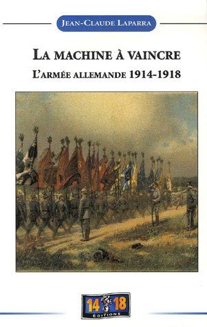 La machine à vaincre : De l'espoir à la désillusion, Histoire de l'armée allemande 1914-1918