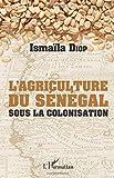 AGRICULTURE DU SENEGAL SOUS LA COLONISATION (L')