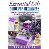 Essential Oils Guide for Beginners: Top 51Essential Oils Recipes for Young Living, Stress Relief, Skin Beauty
