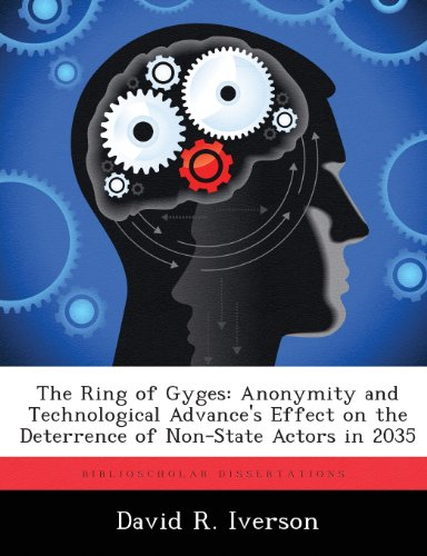 Ring Gyges Des (The Ring of Gyges: Anonymity and Technological Advance's Effect on the Deterrence of Non-State Actors in 2035)