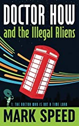 Doctor How and the Illegal Aliens: The Doctor Who isn't a Time Lord: Volume 1