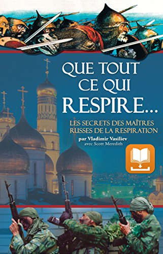 Descargar Libro Electronico Que Tout Ce Qui Respire…: Les Secrets des Maîtres Russes de la Respiration PDF Gratis Descarga