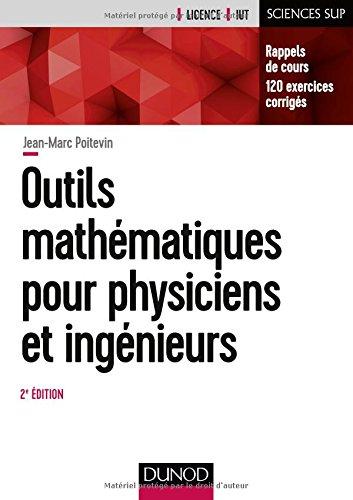 Outils mathématiques pour physiciens et ingénieurs - 2e éd.: Rappels de cours, 120 exercices corrigés