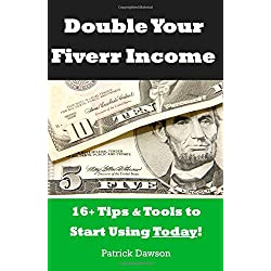 Double Your Fiverr Income: 16+ Tools and Tips to Start Using Today! (The Guide that teaches you how to make more money online at Fiverr.com)
