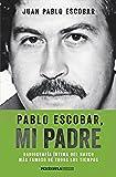 Pablo Escobar, mi padre: Radiografía íntima del narco más famoso de todos los tiempos (HUELLAS)
