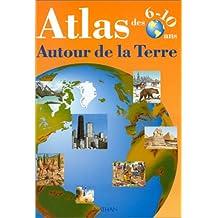 Autour de la terre. Atlas des 6-10 ans