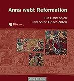 Anna webt Reformation: Ein Bildteppich und seine Geschichten (Schriftenreihe Museum Europäischer Kulturen)
