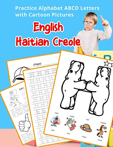English Haitian Creole Practice Alphabet ABCD letters with Cartoon Pictures: Pratike lèt angle alfabè kreyòl ayisyen ak foto desen (English Alphabets ... Vocabulary Flashcards Worksheets, Band 25) (Medical Language Flashcards)