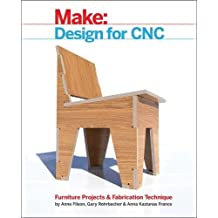 Make: Design for CNC: Practical Joinery Techniques, Projects, and Tips for CNC-routed Furniture
