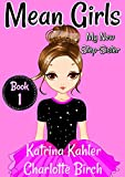 MEAN GIRLS - Book 1: My New Step-Sister: Books for Girls Aged 9-12