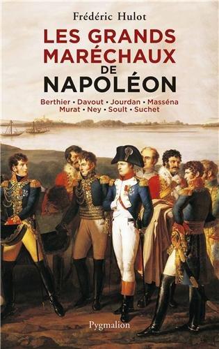 Les grands maréchaux de Napoléon : Berthier - Davout - Jourdan - Masséna - Murat - Ney - Soult - Suchet par Frédéric Hulot
