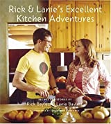 Rick & Lanie's Excellent Kitchen Adventures: Chef-Dad, Teenage Daughter, Recipes, and Stories
