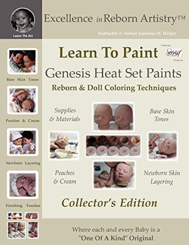 Learn To Paint Collector's Edition: Genesis Heat Set Paints Coloring Techniques for Reborns & Doll Making Kits - Excellence in Reborn ArtistryT Series (Excellence in Reborn Artistry Series) -