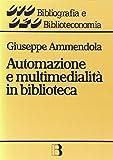 Automazione e multimedialità in biblioteca. Interventi e riflessioni (1986-1994)