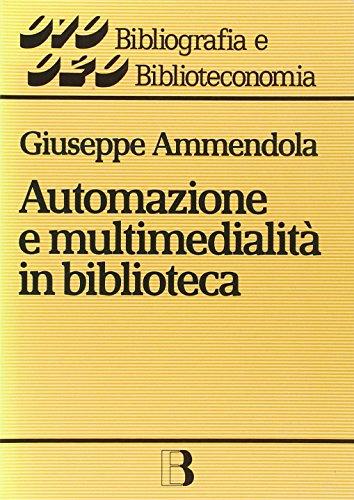 Automazione e multimedialità in biblioteca. Interventi e riflessioni (1986-1994) (Bibliografia e biblioteconomia) por Giuseppe Ammendola