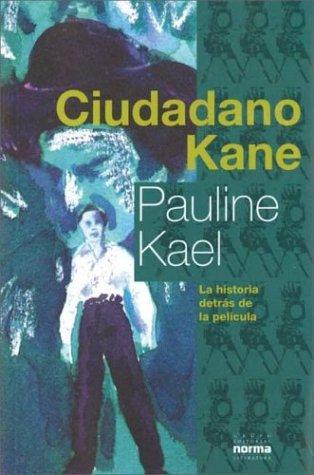 Ciudadano Kane - La Historia Detras de La Pelicula por Pauline Kael