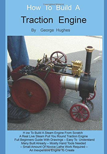 How To Build A Steam Engine: Build a Steam Engine from Scratch -Full Beginners Guide with Drawings - Easy to understand - Mostly hand tools - Small amount of lathe work - Many built already por George Hughes