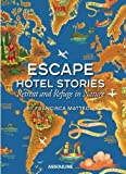 Escape Hotel Stories, Retreat and Refuge in Nature by Matteoli, Francisca (2012) Hardcover - Assouline