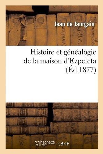 Histoire et généalogie de la maison d'Ezpeleta (Éd.1877) par Jean de Jaurgain