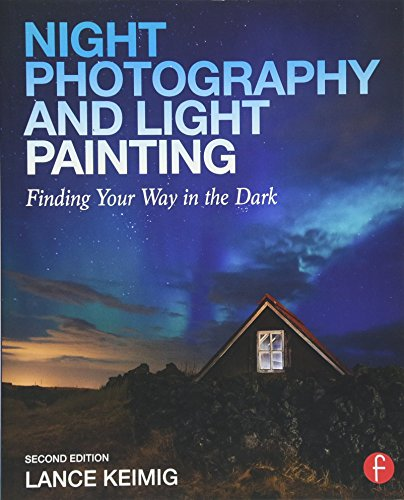 Night Photography and Light Painting: Finding Your Way in the Dark (Focal Press)