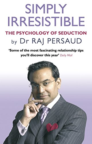 Simply Irresistible: The Psychology Of Seduction - How To Catch And Keep Your Perfect Partner por Raj Persaud