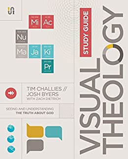 Visual Theology Study Guide: Seeing and Understanding the Truth About God (English Edition) di [Challies, Tim, Byers, Josh]