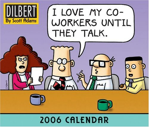 Click for larger image of Dilbert 2006 Calendar 2006: I Love My Coworkers Until They Talk