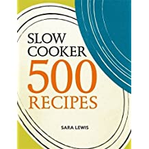 Slow Cooker: 500 Recipes by Sara Lewis (2015-11-02)