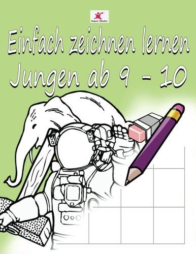Einfach zeichnen lernen für Kinder: Tolle Motive für Jungen ab 9 - 10 Jahren