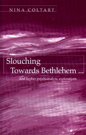 Slouching Towards Bethlehem: And Further Psychoanalytic Explorations