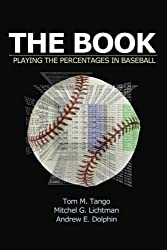 The Book: Playing The Percentages In Baseball by Tom Tango (2014-04-28)