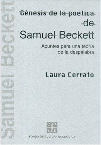 Genesis de la Poetica de Samuel Beckett: Apuntes Para una Teoria de la Despalabra