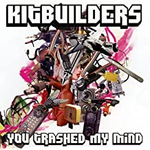 Kit Builders - You Trashed My Mind by Discodeine (2011-05-24)