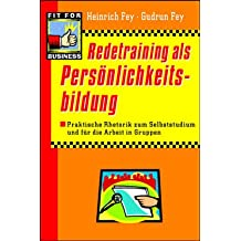Redetraining als Persönlichkeitsbildung: Praktische Rhetorik zum Selbststudium und für die Arbeit in Gruppen