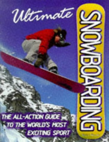 Ultimate Snowboarding: The All Action Illustrated Guide to One of the World's Most Exciting Winter Sports por Joe Tomlinson