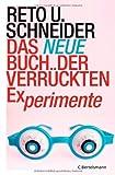 Das neue Buch der verrückten Experimente - Reto U. Schneider