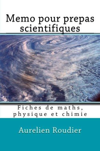 Memo pour prepas scientifiques: Fiches de maths, physique et chimie par Mr Aurelien Roudier