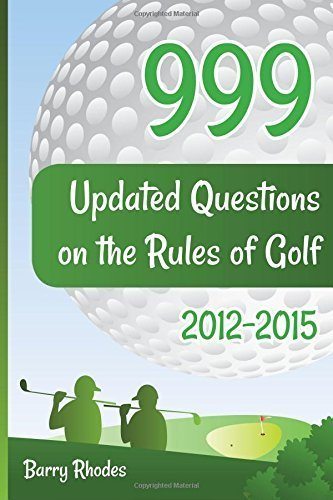 999 Updated Questions on the Rules of Golf 2014 - 2015: The smart way to learn the Rules of Golf for golfers of all playing abilities by Mr. Barry Rhodes (2015-05-10)