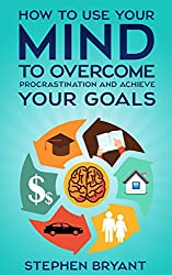 Mastering Your Mindset: How To Use Your Mind To Overcome Procrastination And Achieve Your Goals (stop procrastination, be more productive, stop being lazy, ... productivity, laziness) (English Edition)